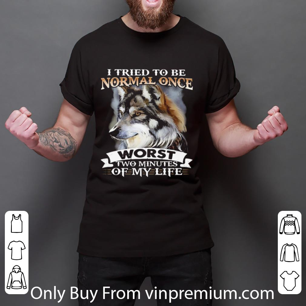 Hot I Tried To Be Normal Once Worst Two Minutes Of My Life Wolf shirt
