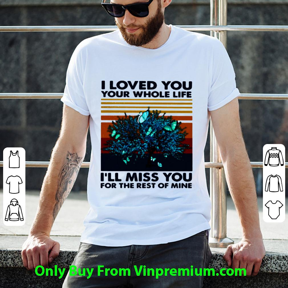 Great I Loved You Your Whole Life I'll Miss You For The Rest Of Mine Vintage Retro shirt