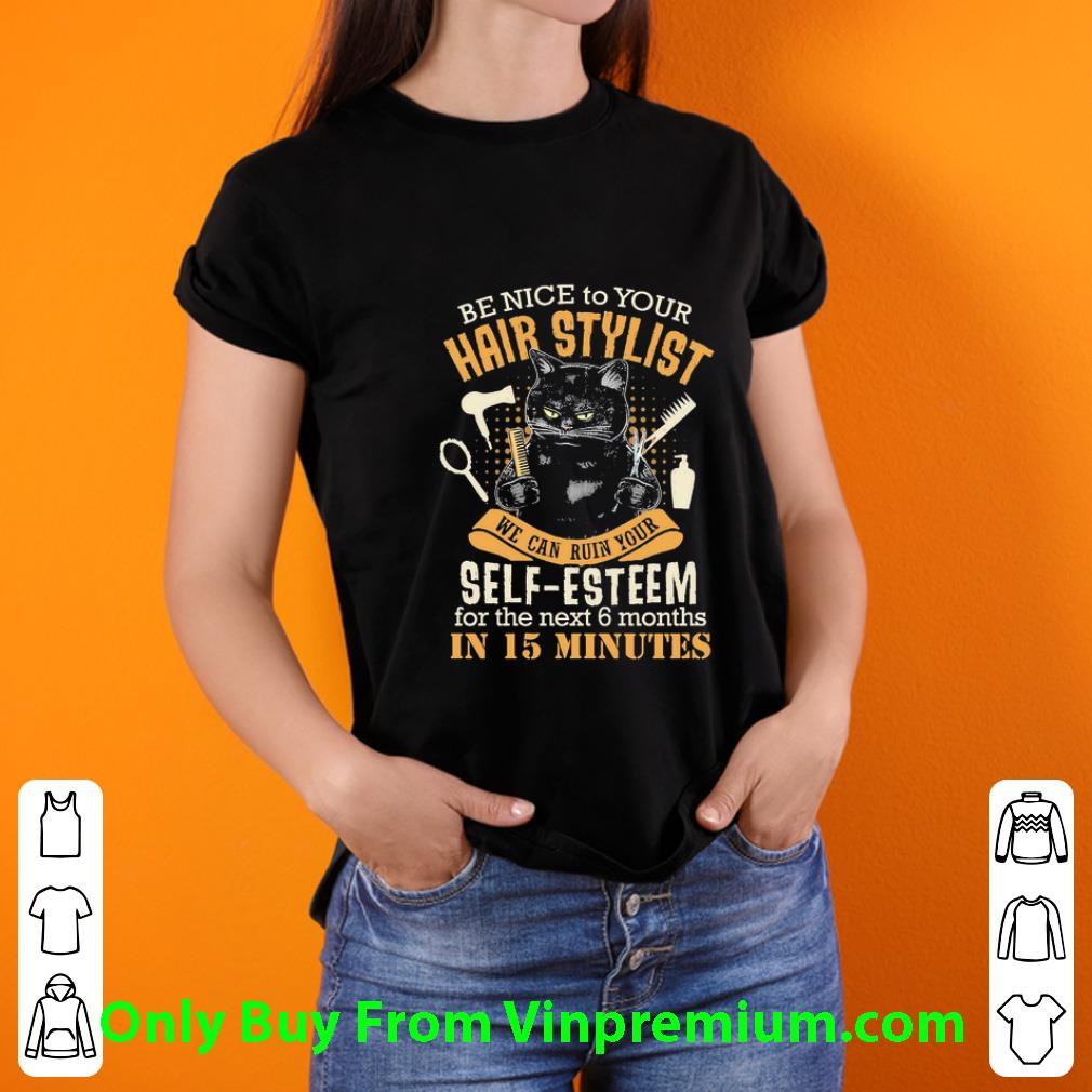 Awesome Black Cat Be Nice To Your Hair Stylist We Can Ruin Your Self shirt