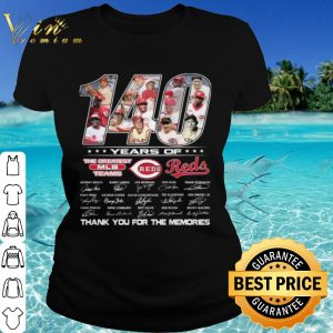 Best 140 Years Of The Greatest Teams Reds Thank The Memories Signature shirt