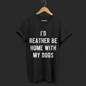 I'd Rather Be Home With My Dogs Cute Dog Lover shirt