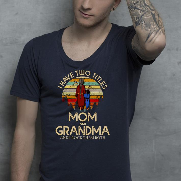 I have two titles mom and grandma and I rock them both retro shirt 4 - I have two titles mom and grandma and I rock them both retro shirt