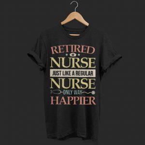 Retired Nurse Just Like A Regular Nurse Only Way Happier Vintage shirt