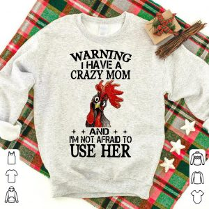 Rooster warning I have a crazy mom and I'm not afraid to use her shirt