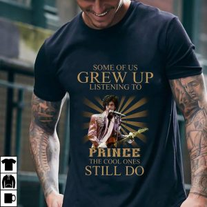 Some grew up listening to prince the cool ones still do shirt 1