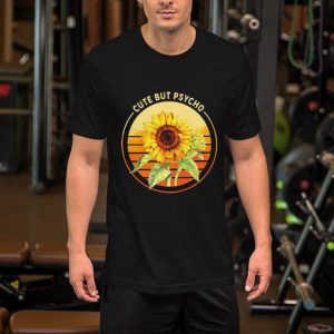 Sunflower cute but psycho shirt