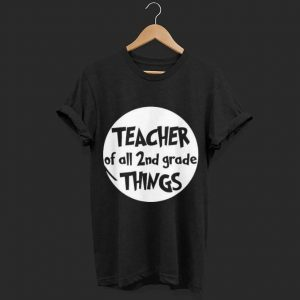 Teacher of all 1st Grade Things shirt