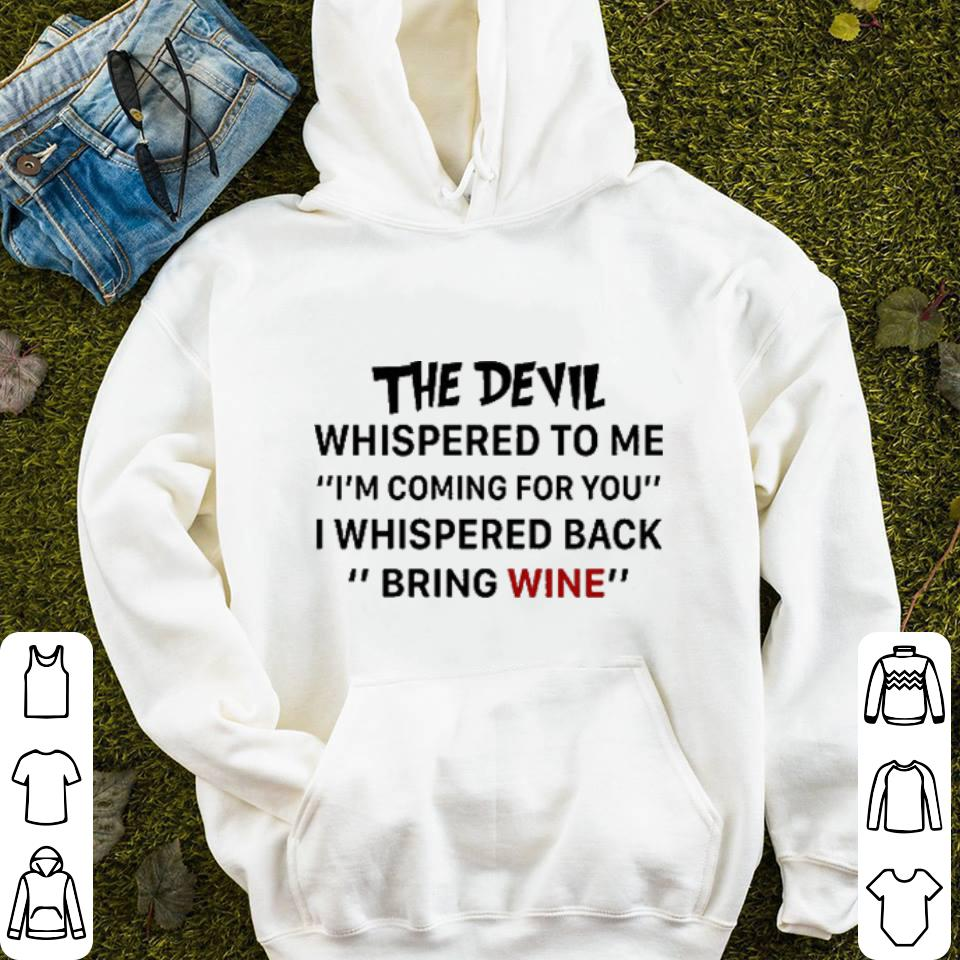 The devil whispered to me i m coming for you bring wine shirt 4 - The devil whispered to me i'm coming for you bring wine shirt