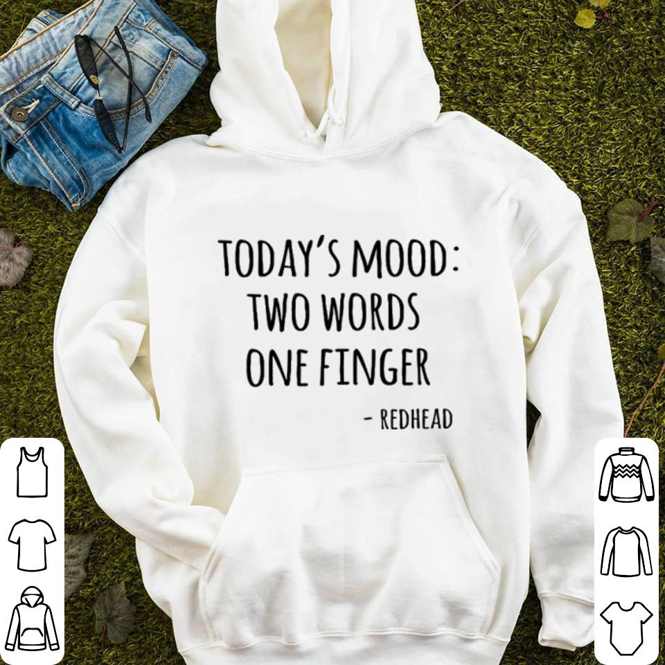 Today s mood two words one finger redhead shirt 4 - Today's mood two words one finger redhead shirt