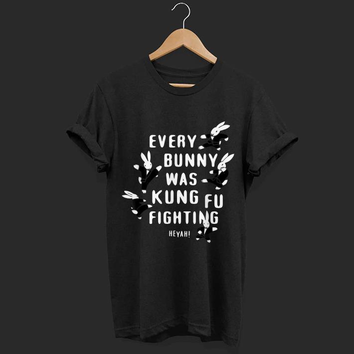 bcf2902f Every Bunny Was Kung Fu Fighting shirt, hoodie, sweater, longsleeve ...