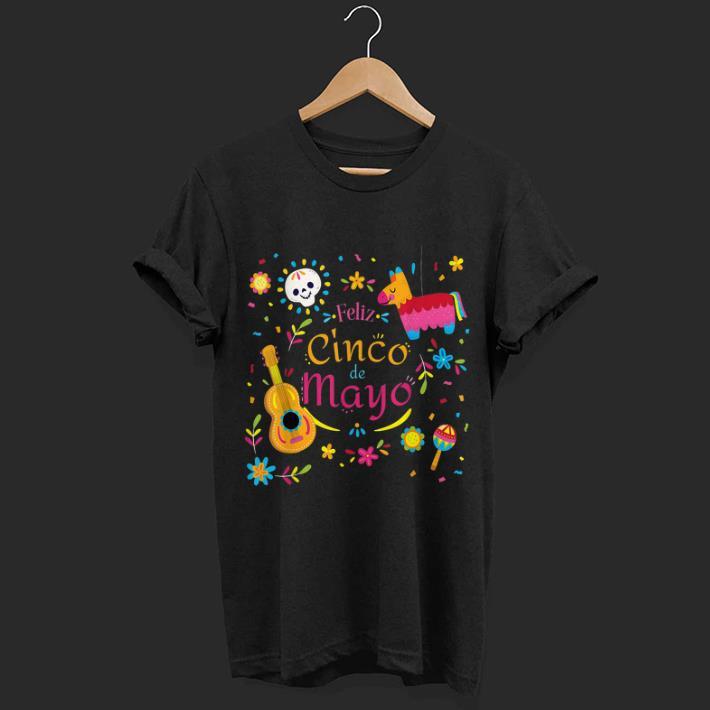af91597e Feliz Cinco De Mayo Shirt Hoodie Sweater Longsleeve T Shirt