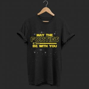 May The Forties Be With You shirt