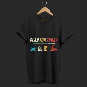 Plan for Today Coffee Camping Beer Make Love Sex shirt