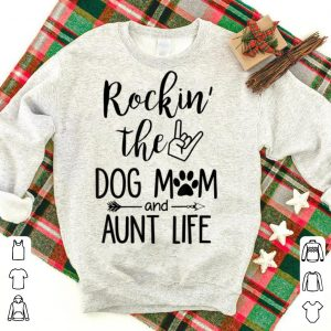 Rockin' The Dog Mom and Aunt Life shirt