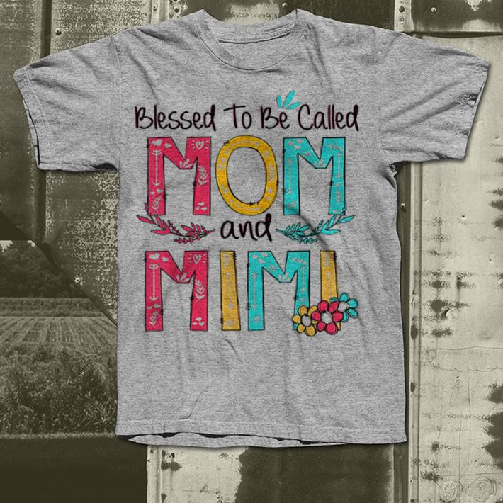 de02c3e6 Blessed To Be Called Mom and Mimi Mother Day shirt, hoodie, sweater ...