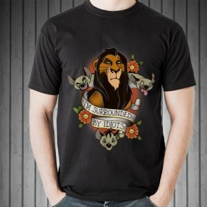 Disney Lion King Scar and Hyenas I'm Surrounded By Idiots shirt