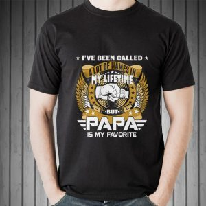 I've Been Called A Lot Of Names But Papa Is My Favorite Father day shirt