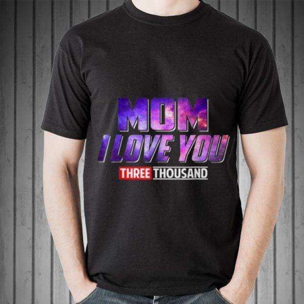 Mom I Love You 3000 Mother's Day Galaxy shirt