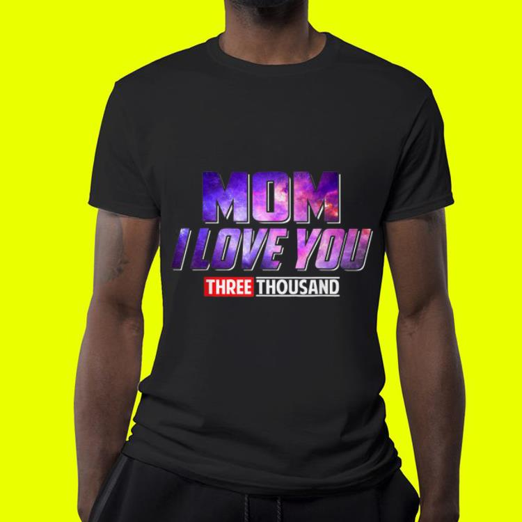 Mom I Love You 3000 Mother s Day Galaxy shirt 4 - Mom I Love You 3000 Mother's Day Galaxy shirt