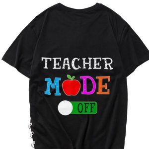 Teacher Mode Off Last Day of School shirt