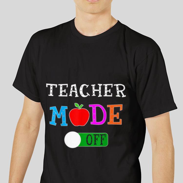 3f38e67ea29f5 Teacher Mode Off Last Day of School shirt, hoodie, sweater, longsleeve  t-shirt
