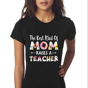 The Best Kind Of Mom Raises A Teacher Flower shirt 2