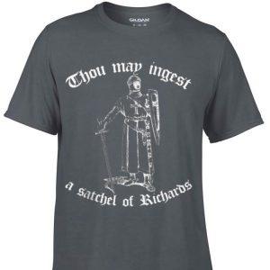 Thou May Ingest A Satchel Of Richards shirt