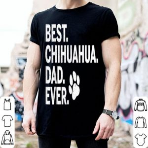Best Chihuahua Dad Ever Ideas shirt