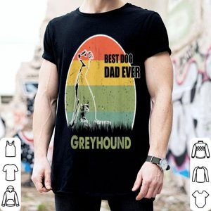 Best Dog Dad Ever Greyhound Father Day 2019 shirt