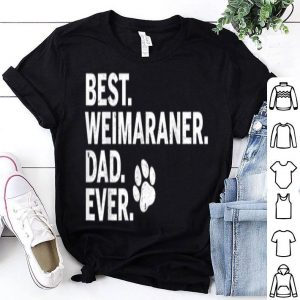 Best Weimaraner Dad Ever shirt