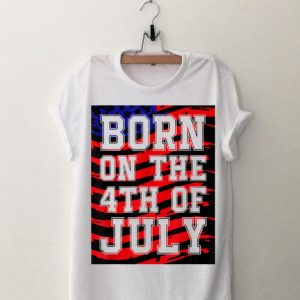 Born On The Fourth Of July 4Th American Flag shirt
