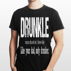 Drunkle Like your Dad Only Drunker shirt