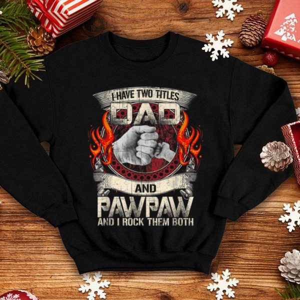 Father Day I Have Two Titles Dad & Paw Paw shirt