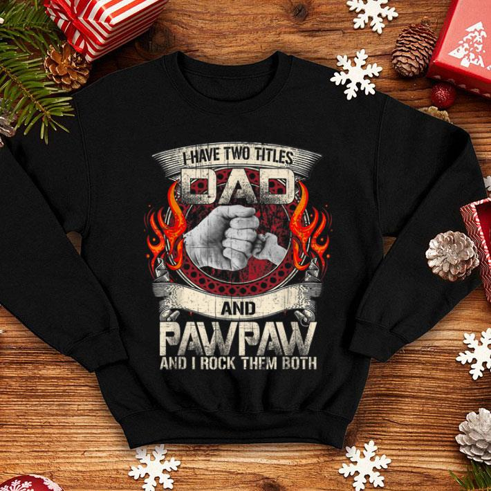 cb22fc02 Father Day I Have Two Titles Dad & Paw Paw shirt, hoodie, sweater ...