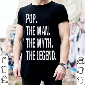 Father Day Pop The Man The Myth The Legend shirt