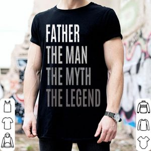 Father The man The Myth The Legend Fathers shirt