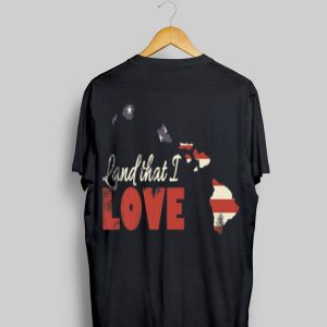 Hawaii Usa Flag Land That I Love Patriotic shirt