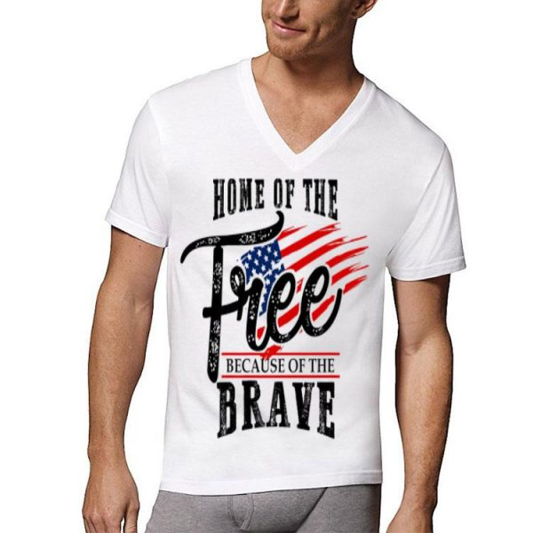 Home Of The Free Because Of The Brave 4Th Of July Usa Flag shirt