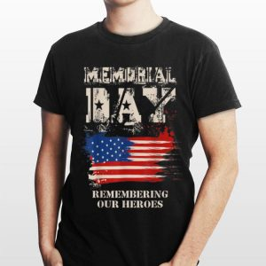Memorial Day With Usa Flag Remember Our Heroes shirt