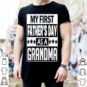 My First Father's Day As A Grandma Women Idea Mom shirt