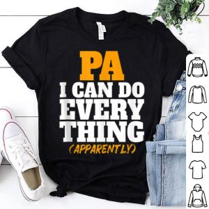 Pa I Can Do Every Thing Apparently Father Day shirt