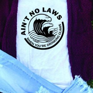 Ain't No Laws When You're Drinking Claws guy tee