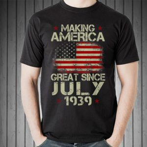Awesome Making America Great Since July 1939 USA Flag shirt
