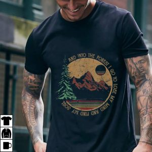 Best price And Into The Forest I Go To Lose My Mind And Find My Soul Hiking Camping shirt