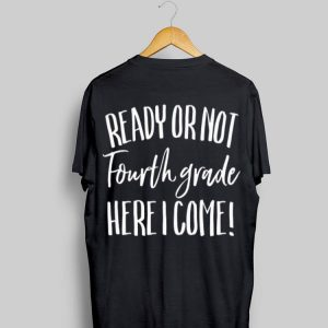 Hello Ready Or Not 4Th Fourth Grade Here I Come School Mom shirt
