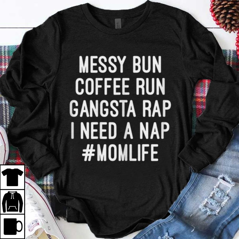 Premium Messy Bun Coffee Run Ganfsta Rap I Need A Nap Momlife shirt 1 - Premium Messy Bun Coffee Run Ganfsta Rap I Need A Nap Momlife shirt