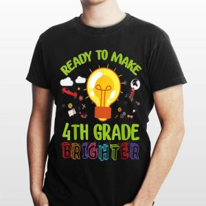 Ready To Make 4th Grade Brighter Teacher Back To School shirt