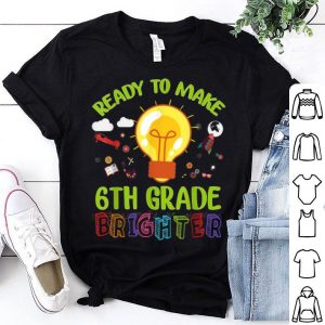 Ready To Make 6th Grade Brighter Teacher Back To School shirt