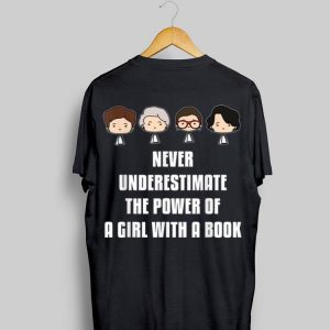 Ruth Bader Never Underestimate The Power Of A Girl With A Book The Supreme Court Justice shirt