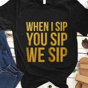When I Sip you Sip We Sip sweater